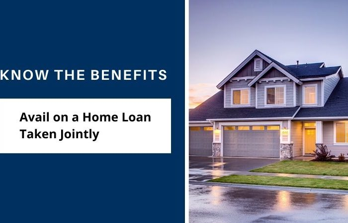 Know the Benefits You Can Avail on a Home Loan Taken Jointly