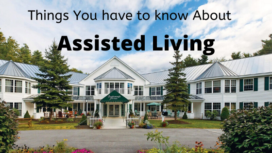 Things You have to Know About Assisted Living