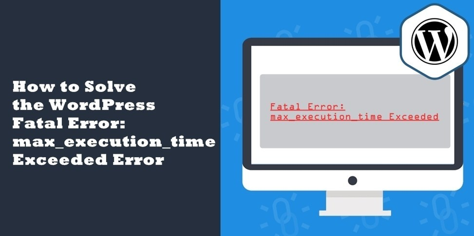 How to Solve the WordPress Fatal Error max_execution_time Exceeded Error - Ibandhu